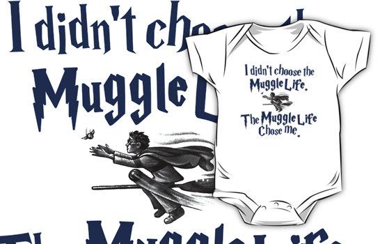 I didn't choose the muggle life...